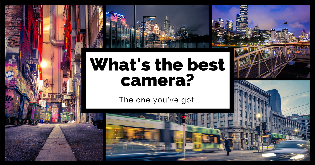 Best Camera? The one you've got.
